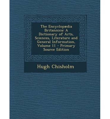 Encyclopaedia Britannica : A Dictionary of Arts, Sciences, Literature and General Information, Volume 11