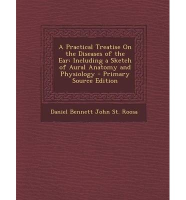 Laden Sie neue Bücher kobo A Practical Treatise on the Diseases of the Ear : Including a Sketch of Aural Anatomy and Physiology by Daniel Bennett John St Roosa PDF ePub iBook
