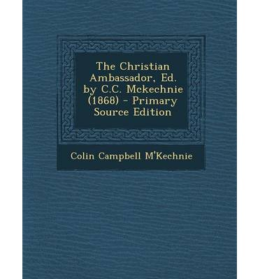 The Christian Ambassador, Ed. by C.C. McKechnie (1868) - Primary Source Edition