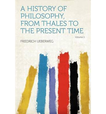 A History of Philosophy, from Thales to the Present Time Volume 1