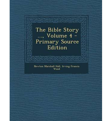 The Bible Story ..., Volume 4 - Primary Source Edition