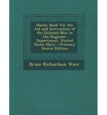 Handy Book for the Aid and Instruction of the Enlisted Men in the Engineer Department, United States Navy - Primary Source Edition