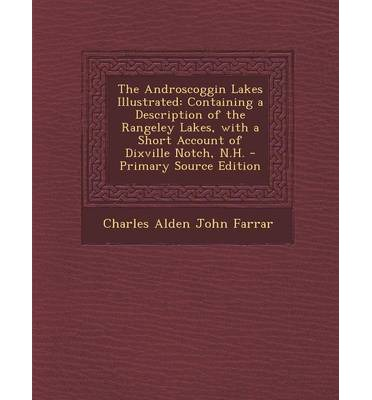 The Androscoggin Lakes Illustrated : Containing a Description of the Rangeley Lakes, with a Short Account of Dixville Notch, N.H. - Primary Source Edit