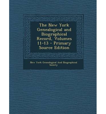 The New York Genealogical and Biographical Record, Volumes 11-13 - Primary Source Edition