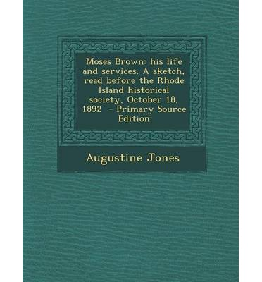 Moses Brown : His Life and Services. a Sketch, Read Before the Rhode Island Historical Society, October 18, 1892 - Primary Source Ed