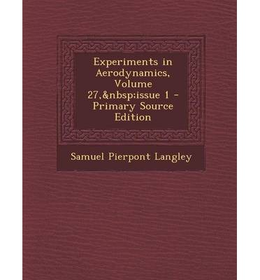 Experiments in Aerodynamics, Volume 27, Issue 1 - Primary Source Edition