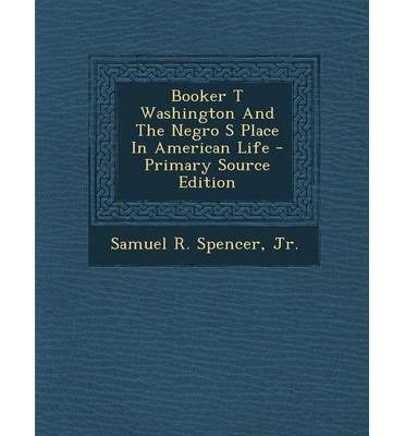 Booker T Washington and the Negro S Place in American Life - Primary Source Edition