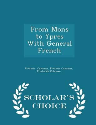 Free computer books online to download From Mons to Ypres with General French - Scholars Choice Edition by Frederic Coleman PDF PDB 1294963759