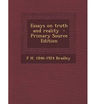 essay reality truth This essay explores the nature of truth in relation to our postmodern setting groothuis advances the correspondence view of truth, explain its importance to.