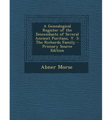 A Genealogical Register of the Descendants of Several Ancient Puritans, V. 3 : The Richards Family
