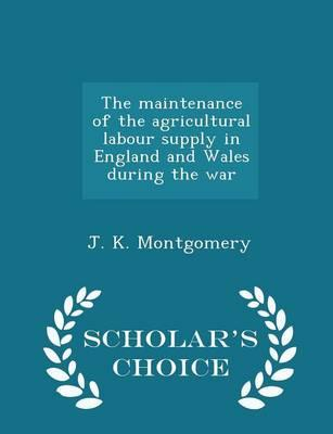 The Maintenance of the Agricultural Labour Supply in England and Wales During the War - Scholar's Choice Edition