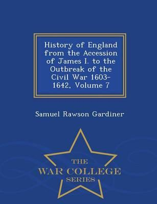 History of England from the Accession of James I. to the Outbreak of the Civil War 1603-1642, Volume 7 - War College Series
