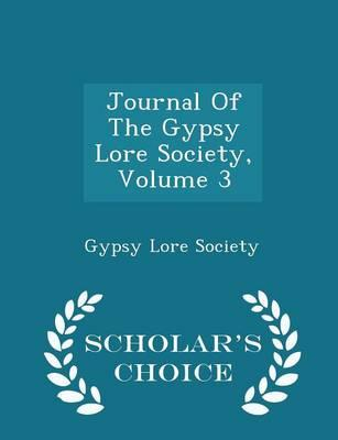 Journal of the Gypsy Lore Society, Volume 3 - Scholar's Choice Edition