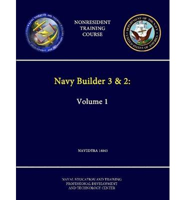 Navy Builder 3 & 2: Volume 1 - NAVEDTRA 14043 - (Nonresident Training Course)