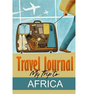 Travel Journal: My Trip to Africa