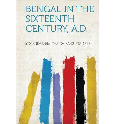 Bengal in the Sixteenth Century, A.D.