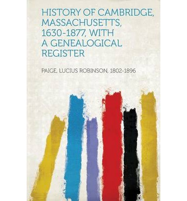 History of Cambridge, Massachusetts, 1630-1877, with a Genealogical Register