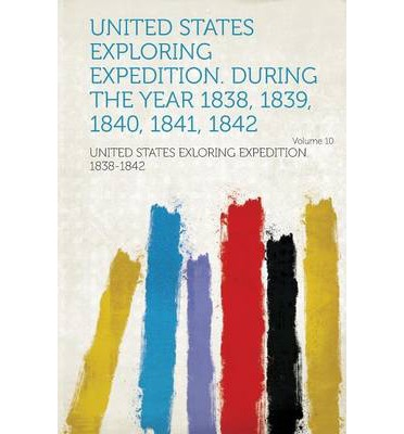 United States Exploring Expedition. During the Year 1838, 1839, 1840, 1841, 1842 Volume 10