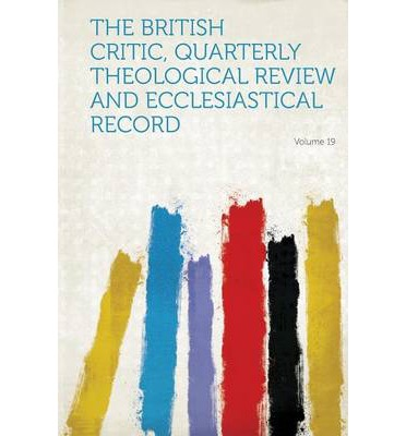 The British Critic, Quarterly Theological Review and Ecclesiastical Record Volume 19