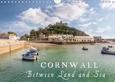 Cornwall - Between Land and Sea 2016 : Discover the Fascinating Coastlines, the Rough Beauty and the Purity of Cornwall.