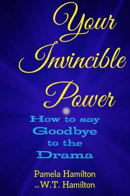Your Invincible Power: How to Say Goodbye to the Drama