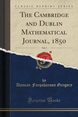 Free downloadable books for computers The Cambridge and Dublin Mathematical Journal, 1850, Vol. 5 Classic Reprint i nGaeilge ePub by Duncan Farquharson Gregory