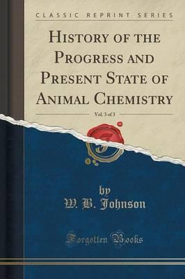 History of the Progress and Present State of Animal Chemistry, Vol. 3 of 3 (Classic Reprint)