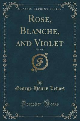 Rose, Blanche, and Violet, Vol. 3 of 3 (Classic Reprint)