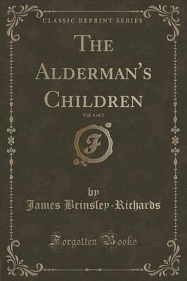 The Alderman's Children, Vol. 1 of 3 (Classic Reprint)