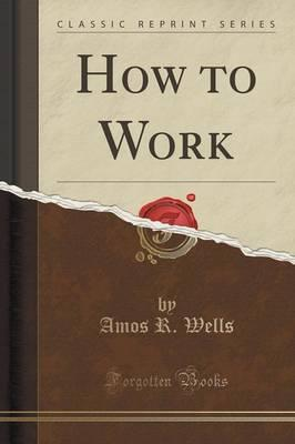 Google epub books free download How to Work Classic Reprint by Amos R Wells RTF