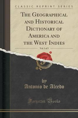 The Geographical and Historical Dictionary of America and the West Indies, Vol. 1 of 5 (Classic Reprint)
