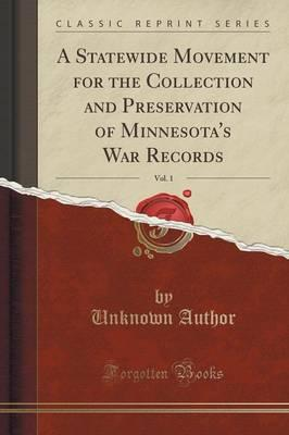 A Statewide Movement for the Collection and Preservation of Minnesota's War Records, Vol. 1 (Classic Reprint)