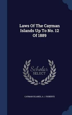 Laws of the Cayman Islands Up to No. 12 of 1889