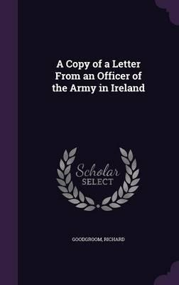 A Copy of a Letter from an Officer of the Army in Ireland