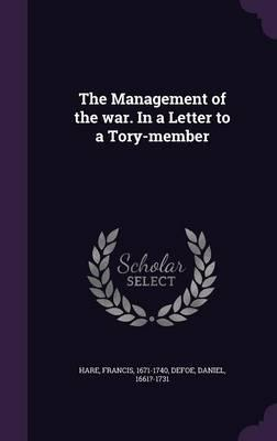 The Management of the War. in a Letter to a Tory-Member