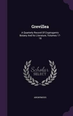 Grevillea : A Quarterly Record of Cryptogamic Botany and Its Literature, Volumes 17-18