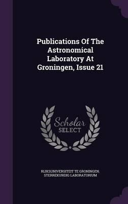 Publications of the Astronomical Laboratory at Groningen, Issue 21