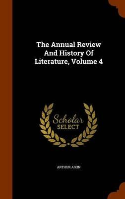 The Annual Review and History of Literature, Volume 4