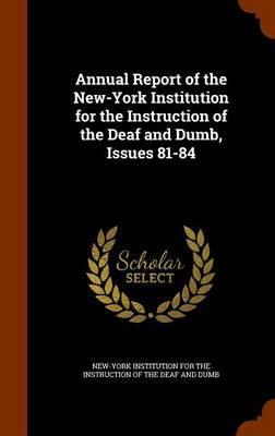 Annual Report of the New-York Institution for the Instruction of the Deaf and Dumb, Issues 81-84