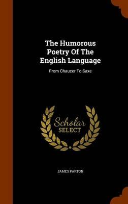 The Humorous Poetry of the English Language : From Chaucer to Saxe