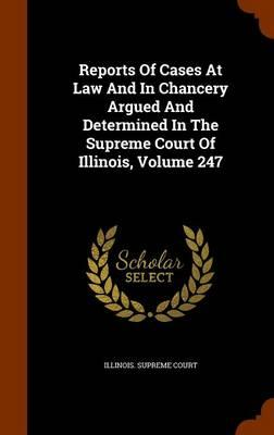 Reports of Cases at Law and in Chancery Argued and Determined in the Supreme Court of Illinois, Volume 247