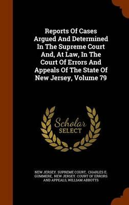 Reports of Cases Argued and Determined in the Supreme Court And, at Law, in the Court of Errors and Appeals of the State of New Jersey, Volume 79