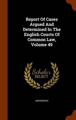 Report of Cases Argued and Determined in the English Courts of Common Law, Volume 49