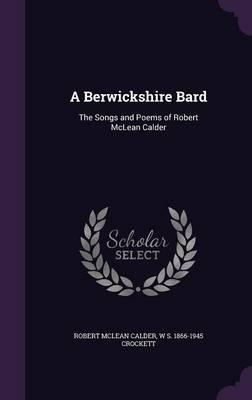 A Berwickshire Bard : The Songs and Poems of Robert McLean Calder