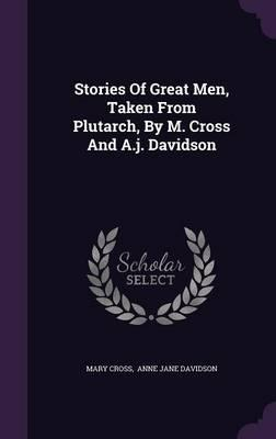 Stories of Great Men, Taken from Plutarch, by M. Cross and A.J. Davidson