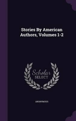 Stories by American Authors, Volumes 1-2