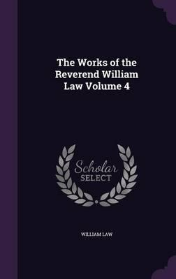The Works of the Reverend William Law Volume 4