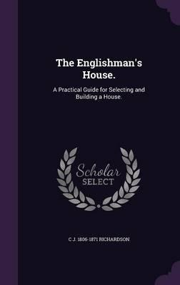The Englishman's House. : A Practical Guide for Selecting and Building a House.