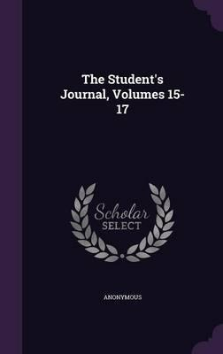 The Student's Journal, Volumes 15-17