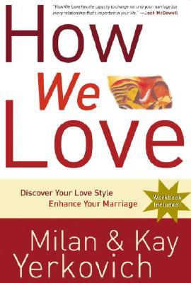 How We Love : A Revolutionary Approach to Deeper Connections in Marriage